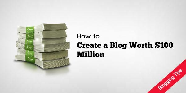 Create a $100 Million Blog